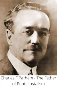 Charles F Parham the Father of Pentecostalism